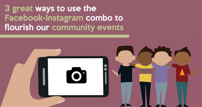 Use Instagram and Facebook to better promote our community events
