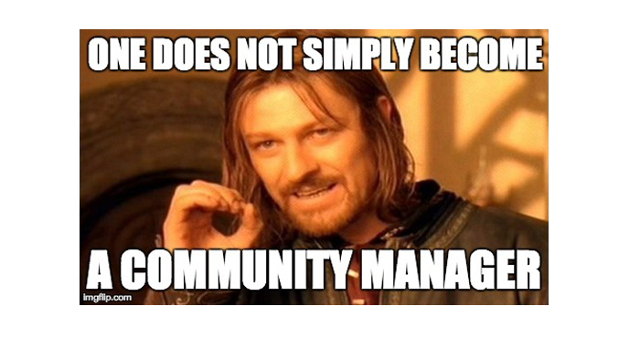 ONE DOES NOT SIMPLY BECOME A COMMUNITY MANAGER